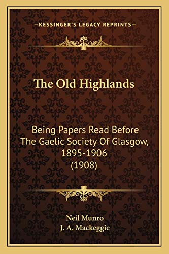 9781165930463: The Old Highlands: Being Papers Read Before The Gaelic Society Of Glasgow, 1895-1906 (1908)