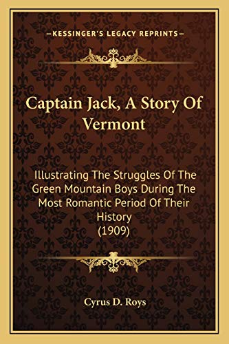 9781165930623: Captain Jack, A Story Of Vermont: Illustrating The Struggles Of The Green Mountain Boys During The Most Romantic Period Of Their History (1909)