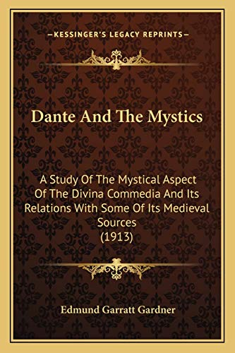 9781165932030: Dante And The Mystics: A Study Of The Mystical Aspect Of The Divina Commedia And Its Relations With Some Of Its Medieval Sources (1913)