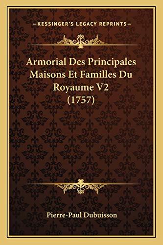 9781165933143: Armorial Des Principales Maisons Et Familles Du Royaume V2 (1757)