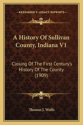 9781165933969: A History Of Sullivan County, Indiana V1: Closing Of The First Century's History Of The County (1909)