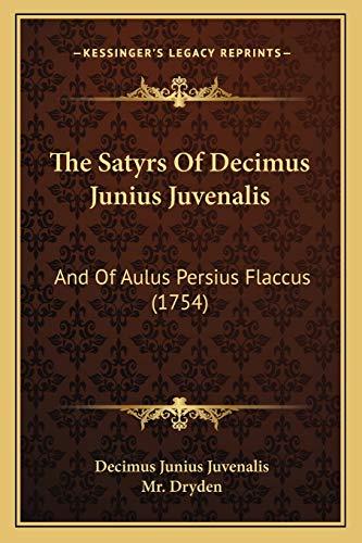 9781165934638: The Satyrs of Decimus Junius Juvenalis: And of Aulus Persius Flaccus (1754)