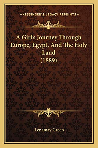 9781165935284: A Girl's Journey Through Europe, Egypt, And The Holy Land (1889)