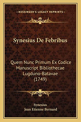 9781165936229: Synesius de Febribus: Quem Nunc Primum Ex Codice Manuscript Bibliothecae Lugduno-Batavae (1749)