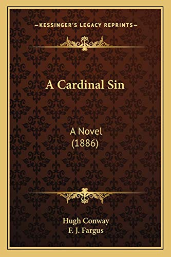 A Cardinal Sin: A Novel (1886) (1165938499) by Conway, Hugh; Fargus, F. J.