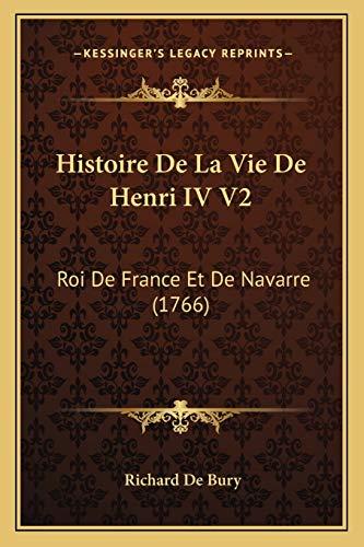 9781165941995: Histoire de la Vie de Henri IV V2: Roi de France Et de Navarre (1766)