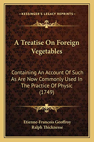 9781165942411: A Treatise On Foreign Vegetables: Containing An Account Of Such As Are Now Commonly Used In The Practice Of Physic (1749)