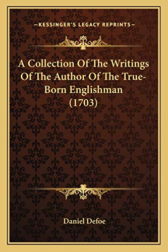 9781165943241: A Collection of the Writings of the Author of the True-Born Englishman (1703)