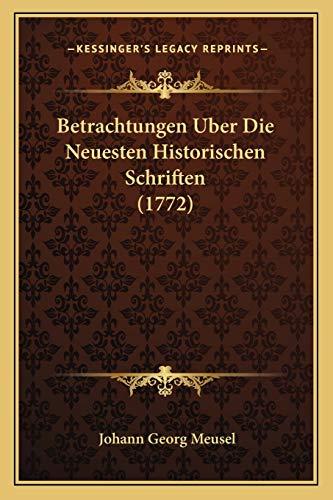 9781165946600: Betrachtungen Uber Die Neuesten Historischen Schriften (1772) (German Edition)