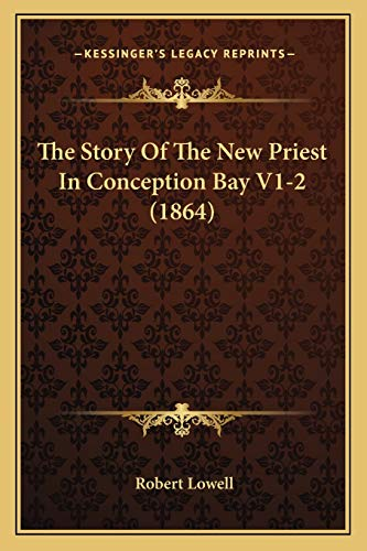 The Story Of The New Priest In Conception Bay V1-2 (1864) (9781165948307) by Lowell, Robert