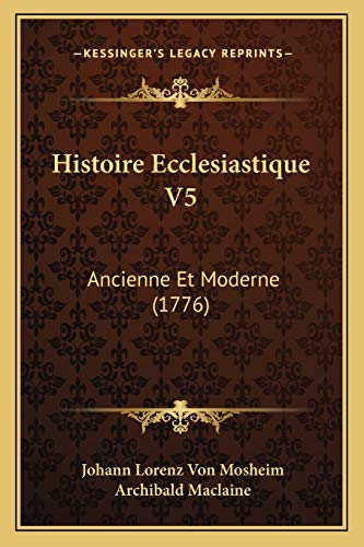 9781165949106: Histoire Ecclesiastique V5: Ancienne Et Moderne (1776) (French Edition)