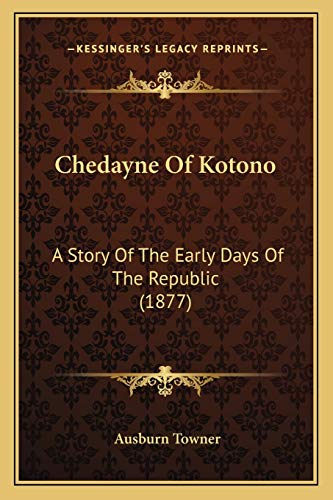 9781165949571: Chedayne Of Kotono: A Story Of The Early Days Of The Republic (1877)