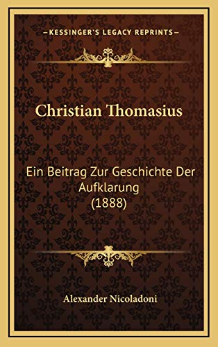 9781165954360: Christian Thomasius: Ein Beitrag Zur Geschichte Der Aufklarung (1888)