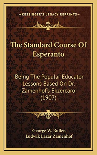 9781165954490: The Standard Course of Esperanto: Being the Popular Educator Lessons Based on Dr. Zamenhof's Ekzercaro (1907)