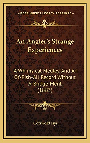 An Angler`s Strange Experiences: A Whimsical Medley,