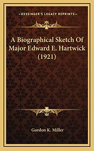 9781165958283: A Biographical Sketch Of Major Edward E. Hartwick (1921)