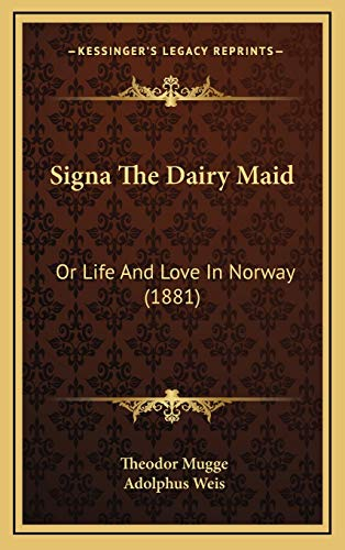 9781165959488: Signa The Dairy Maid: Or Life And Love In Norway (1881)
