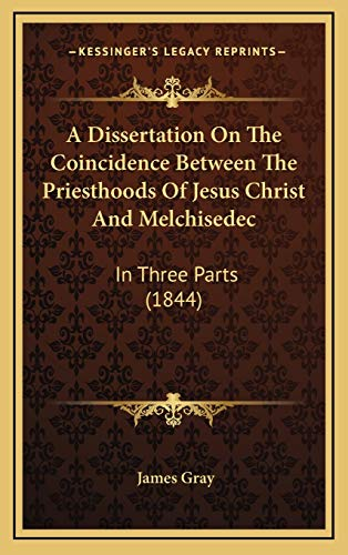 9781165961597: A Dissertation On The Coincidence Between The Priesthoods Of Jesus Christ And Melchisedec: In Three Parts (1844)