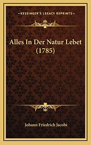 9781165962518: Alles In Der Natur Lebet (1785) (German Edition)