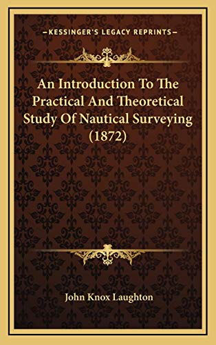 9781165963447: An Introduction To The Practical And Theoretical Study Of Nautical Surveying (1872)