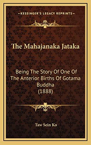 9781165964468: The Mahajanaka Jataka: Being The Story Of One Of The Anterior Births Of Gotama Buddha (1888)