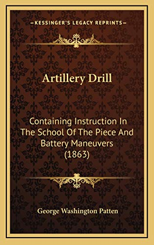 Artillery Drill: Containing Instruction In The School Of The Piece And Battery Maneuvers (1863)