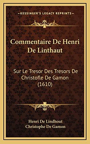 9781165965427: Commentaire de Henri de Linthaut: Sur Le Tresor Des Tresors de Christofle de Gamon (1610)