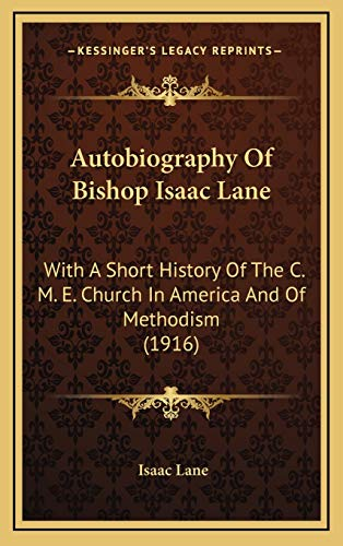 9781165966103: Autobiography Of Bishop Isaac Lane: With A Short History Of The C. M. E. Church In America And Of Methodism (1916)