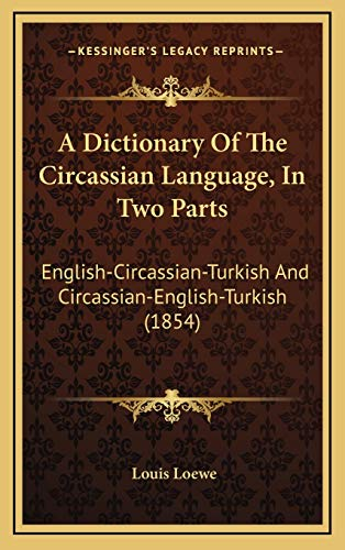 9781165966493: A Dictionary Of The Circassian Language, In Two Parts: English-Circassian-Turkish And Circassian-English-Turkish (1854)