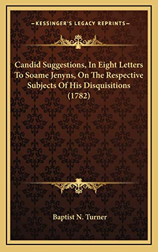 9781165966585: Candid Suggestions, In Eight Letters To Soame Jenyns, On The Respective Subjects Of His Disquisitions (1782)