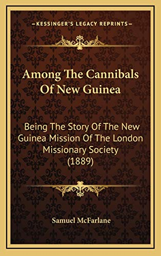 9781165967766: Among The Cannibals Of New Guinea: Being The Story Of The New Guinea Mission Of The London Missionary Society (1889)
