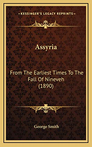 9781165967797: Assyria: From The Earliest Times To The Fall Of Nineveh (1890)