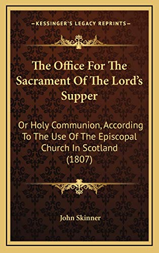 9781165968039: The Office For The Sacrament Of The Lord's Supper: Or Holy Communion, According To The Use Of The Episcopal Church In Scotland (1807)