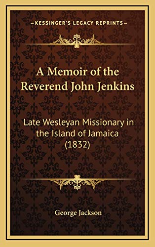 9781165970742: A Memoir of the Reverend John Jenkins: Late Wesleyan Missionary in the Island of Jamaica (1832)