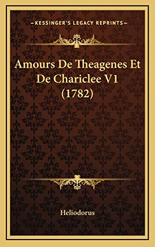 9781165970957: Amours De Theagenes Et De Chariclee V1 (1782) (French Edition)