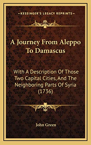 9781165971176: A Journey From Aleppo To Damascus: With A Description Of Those Two Capital Cities, And The Neighboring Parts Of Syria (1736)
