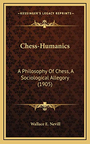 9781165971824: Chess-Humanics: A Philosophy Of Chess, A Sociological Allegory (1905)