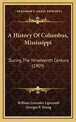 9781165971978: A History Of Columbus, Mississippi: During The Nineteenth Century (1909)