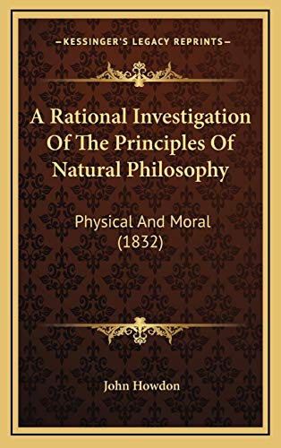 9781165972883: A Rational Investigation Of The Principles Of Natural Philosophy: Physical And Moral (1832)