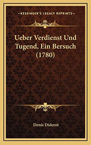 Ueber Verdienst Und Tugend, Ein Bersuch (1780) (German Edition) (9781165974245) by Diderot, Denis