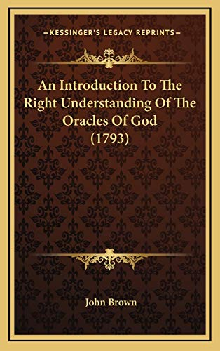 An Introduction To The Right Understanding Of The Oracles Of God (1793) (1165974649) by John Brown