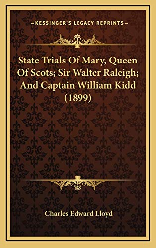 9781165975938: State Trials Of Mary, Queen Of Scots; Sir Walter Raleigh; And Captain William Kidd (1899)