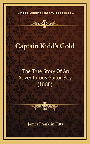 9781165977192: Captain Kidd's Gold: The True Story of an Adventurous Sailor Boy (1888)