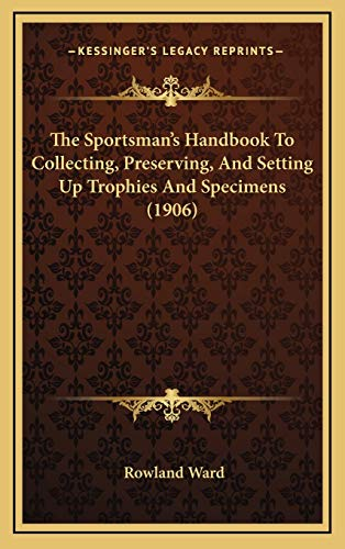 The Sportsman's Handbook To Collecting, Preserving, And Setting Up Trophies And Specimens (1906) (1165978105) by Rowland Ward