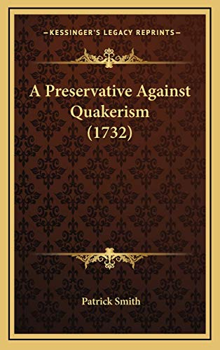 A Preservative Against Quakerism (1732) (1165978520) by Smith, Patrick