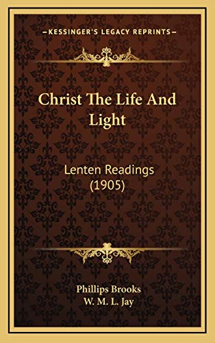 9781165978939: Christ The Life And Light: Lenten Readings (1905)