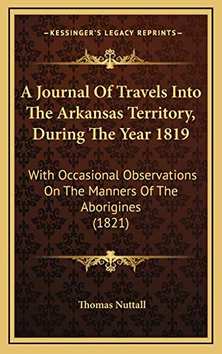 9781165980826: A Journal Of Travels Into The Arkansas Territory, During The Year 1819: With Occasional Observations On The Manners Of The Aborigines (1821)