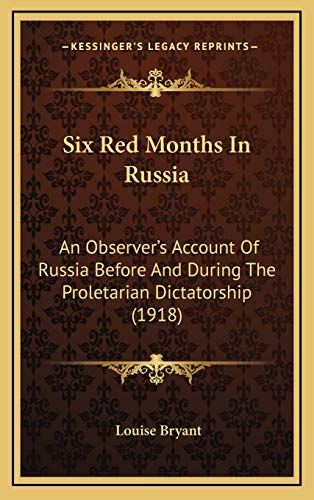 9781165982714: Six Red Months In Russia: An Observer's Account Of Russia Before And During The Proletarian Dictatorship (1918)