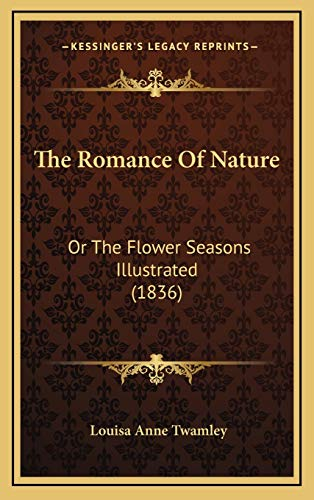 9781165982721: The Romance Of Nature: Or The Flower Seasons Illustrated (1836)