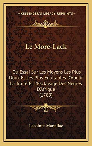 9781165982936: Le More-Lack: Ou Essai Sur Les Moyens Les Plus Doux Et Les Plus Equitables D'Abolir La Traite Et L'Esclavage Des Negres D'Afrique (1789) (French Edition)